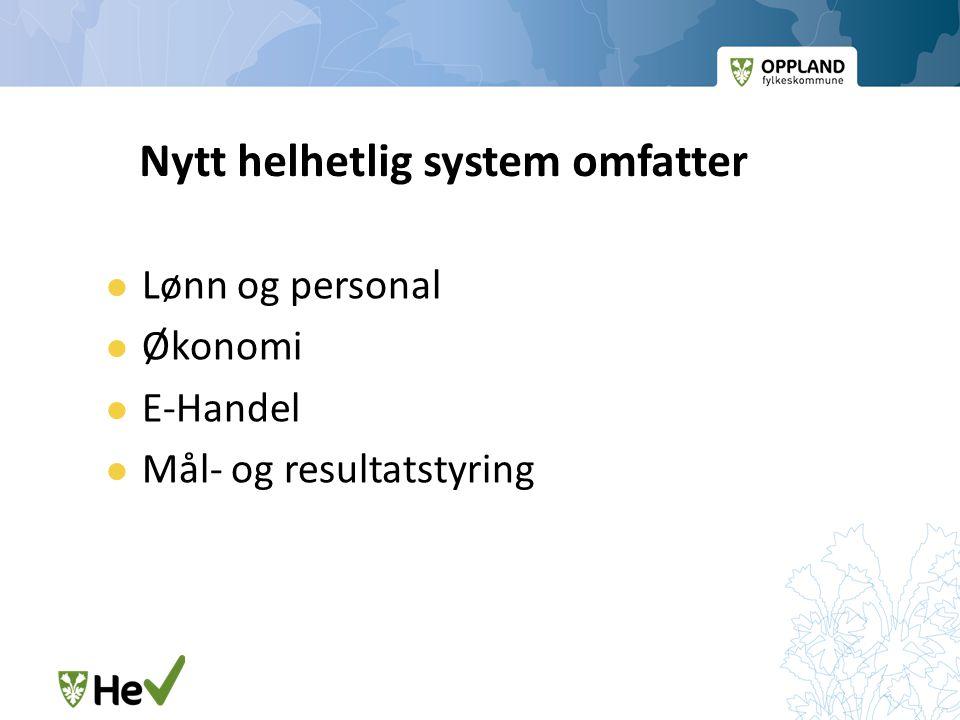 Nytt helhetlig system omfatter Lønn og personal Økonomi E-Handel Mål- og resultatstyring