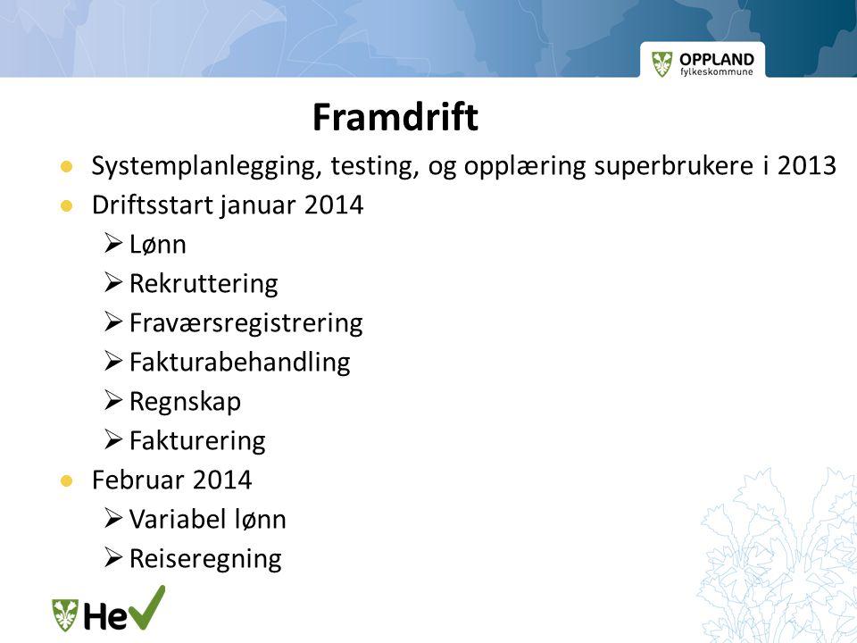 Framdrift Systemplanlegging, testing, og opplæring superbrukere i 2013 Driftsstart januar 2014  Lønn  Rekruttering  Fraværsregistrering  Fakturabe