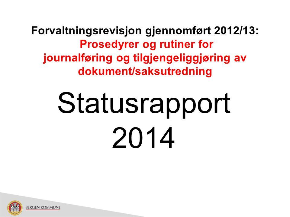 Forvaltningsrevisjon gjennomført 2012/13: Prosedyrer og rutiner for journalføring og tilgjengeliggjøring av dokument/saksutredning Statusrapport 2014