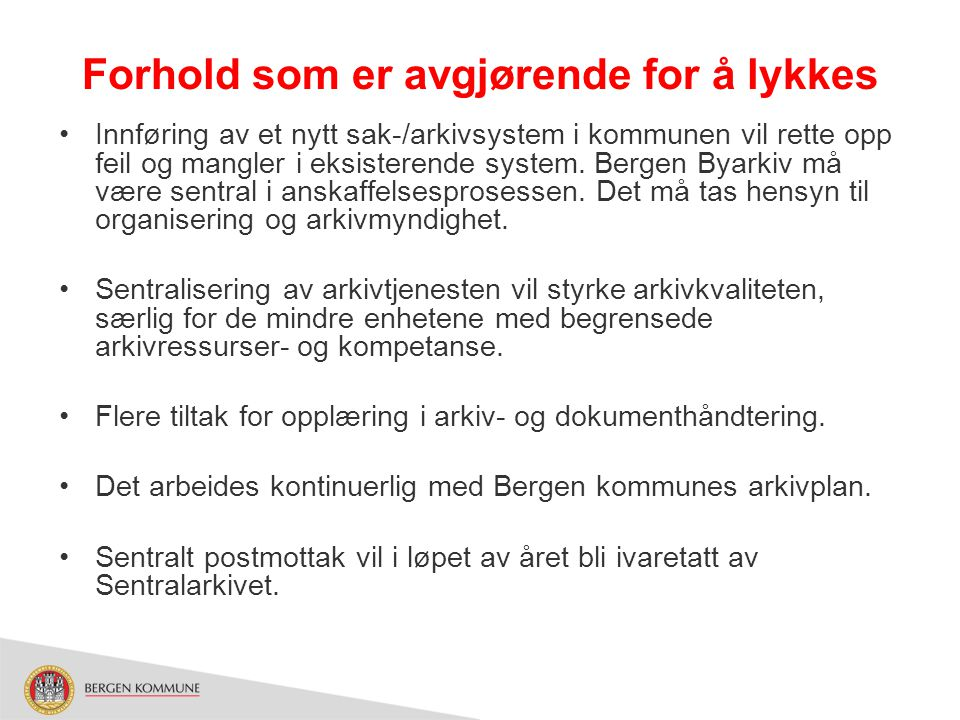Forhold som er avgjørende for å lykkes Innføring av et nytt sak-/arkivsystem i kommunen vil rette opp feil og mangler i eksisterende system. Bergen By