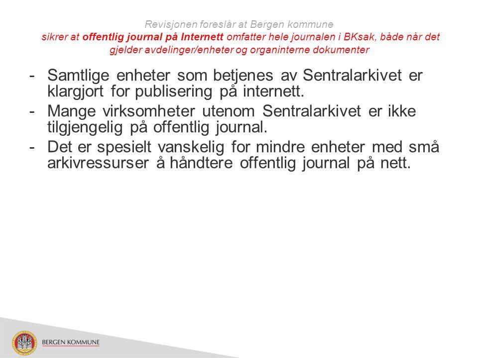Revisjonen foreslår at Bergen kommune sikrer at offentlig journal på Internett omfatter hele journalen i BKsak, både når det gjelder avdelinger/enhete