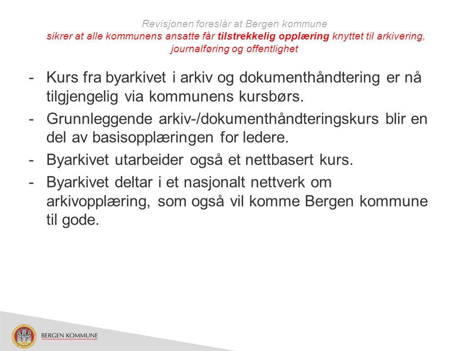 Revisjonen foreslår at Bergen kommune sikrer at alle kommunens ansatte får tilstrekkelig opplæring knyttet til arkivering, journalføring og offentligh