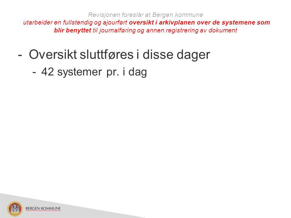 Revisjonen foreslår at Bergen kommune utarbeider en fullstendig og ajourført oversikt i arkivplanen over de systemene som blir benyttet til journalfør