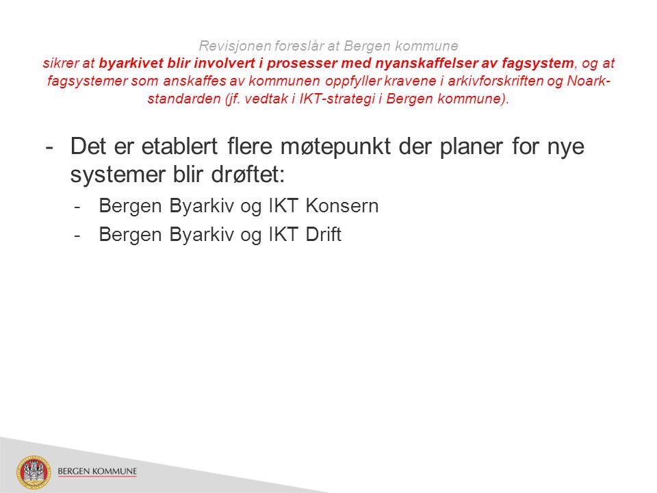 Revisjonen foreslår at Bergen kommune sikrer at byarkivet blir involvert i prosesser med nyanskaffelser av fagsystem, og at fagsystemer som anskaffes