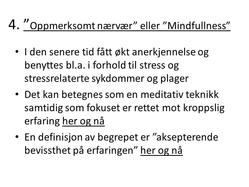 """4. """" Oppmerksomt nærvær"""" eller """"Mindfullness"""" I den senere tid fått økt anerkjennelse og benyttes bl.a. i forhold til stress og stressrelaterte sykdom"""