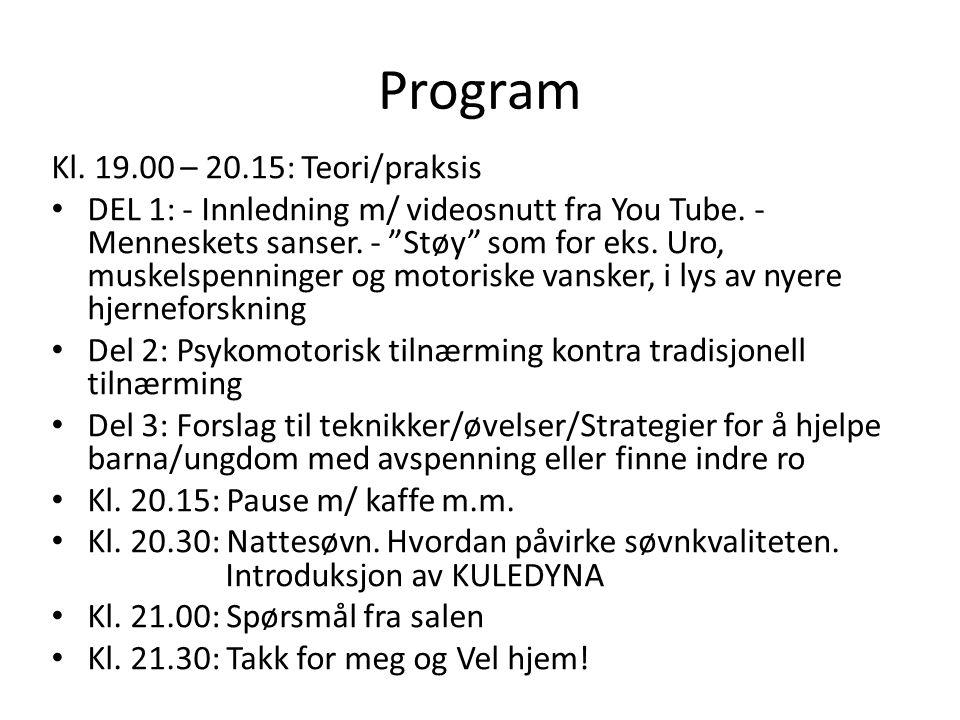 """Program Kl. 19.00 – 20.15: Teori/praksis DEL 1: - Innledning m/ videosnutt fra You Tube. - Menneskets sanser. - """"Støy"""" som for eks. Uro, muskelspennin"""