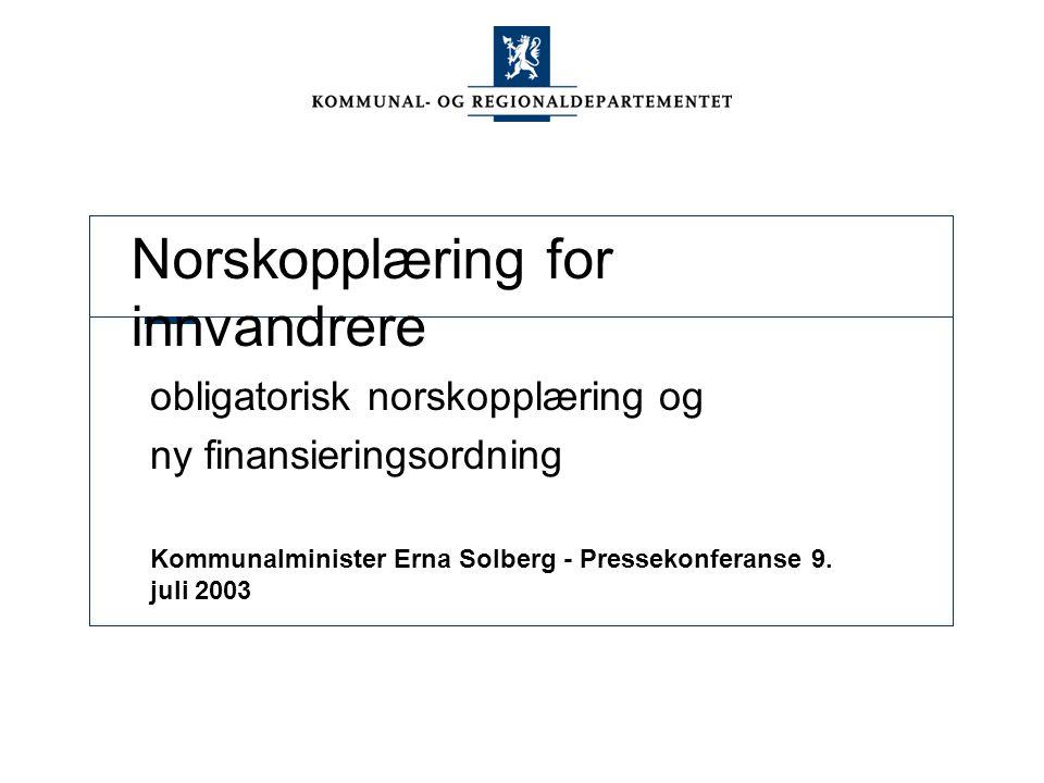 Norskopplæring for innvandrere obligatorisk norskopplæring og ny finansieringsordning Kommunalminister Erna Solberg - Pressekonferanse 9. juli 2003