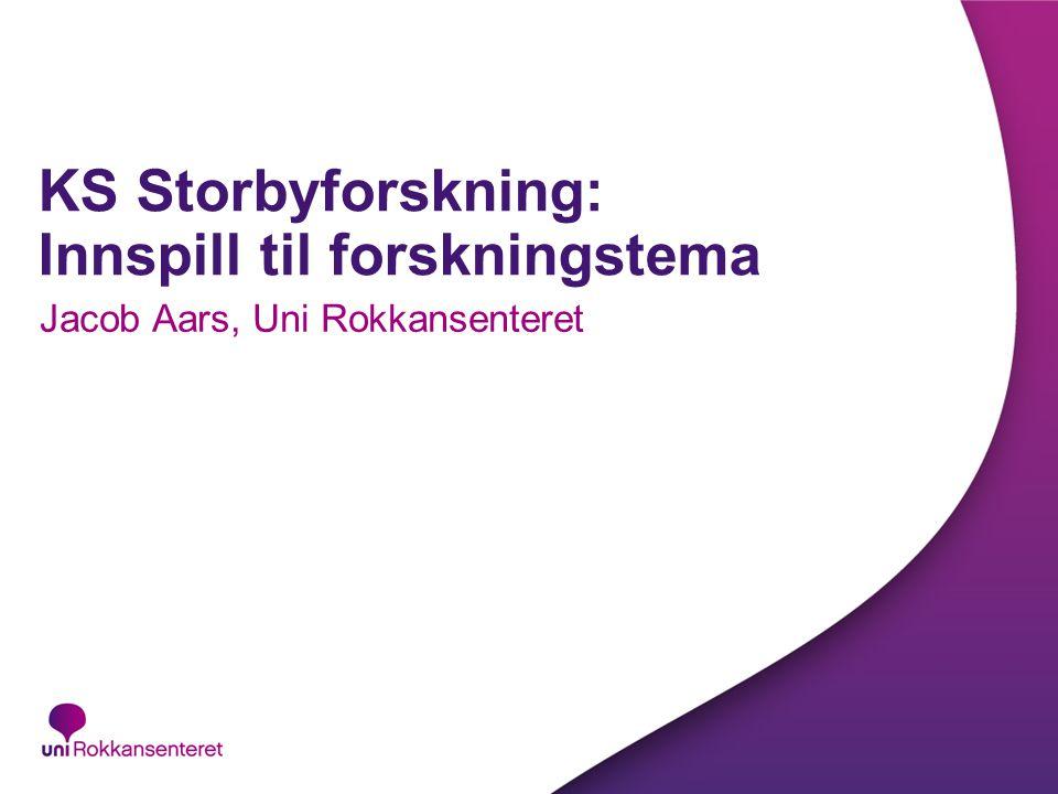 KS Storbyforskning: Innspill til forskningstema Jacob Aars, Uni Rokkansenteret