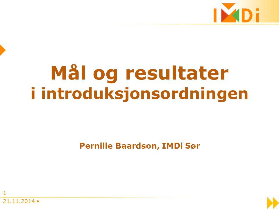 Mål og resultater i introduksjonsordningen Pernille Baardson, IMDi Sør 21.11.2014 1