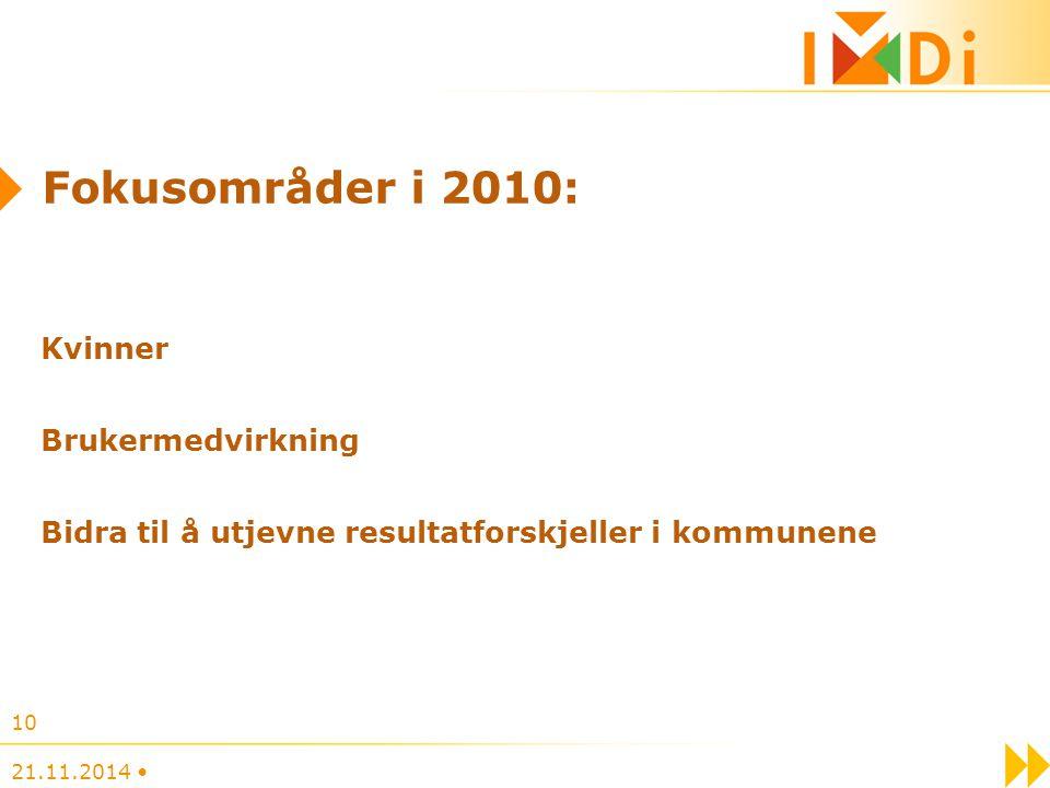 Fokusområder i 2010: Kvinner Brukermedvirkning Bidra til å utjevne resultatforskjeller i kommunene 21.11.2014 10