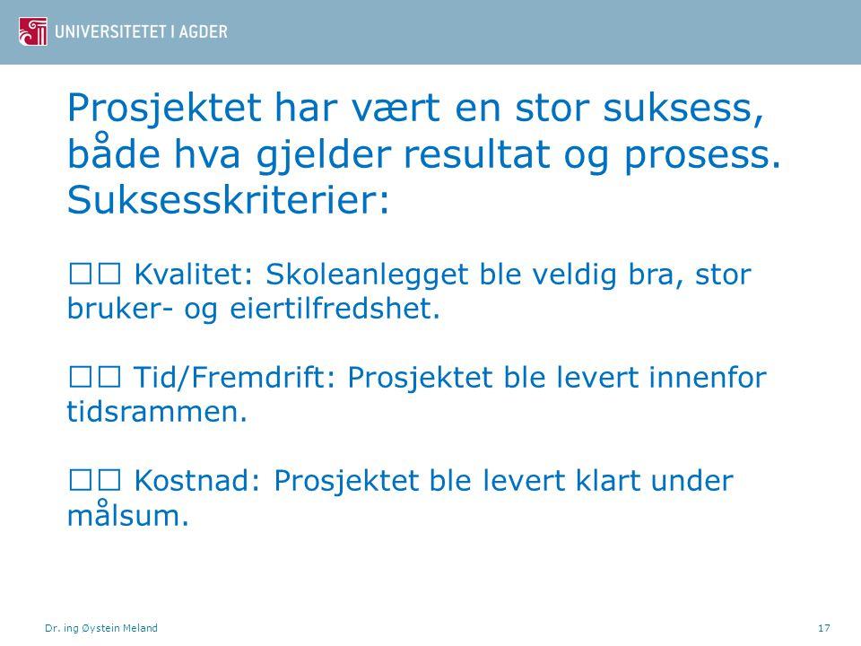 Dr.ing Øystein Meland17 Prosjektet har vært en stor suksess, både hva gjelder resultat og prosess.