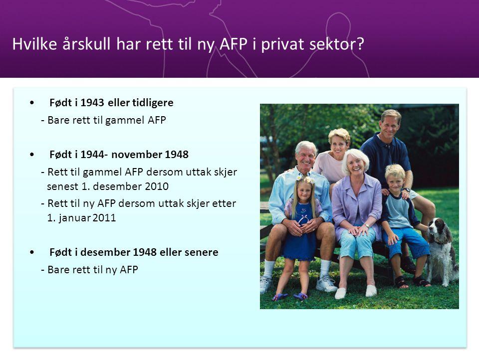 Hvilke årskull har rett til ny AFP i privat sektor? Født i 1943 eller tidligere - Bare rett til gammel AFP Født i 1944- november 1948 - Rett til gamme