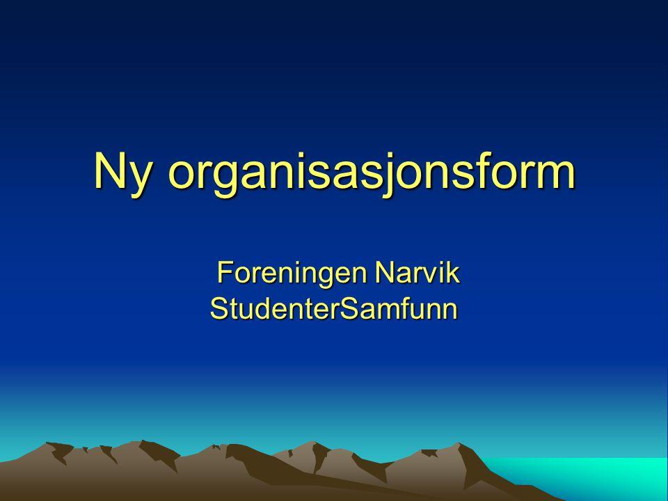 Ny organisasjonsform Foreningen Narvik StudenterSamfunn Foreningen Narvik StudenterSamfunn