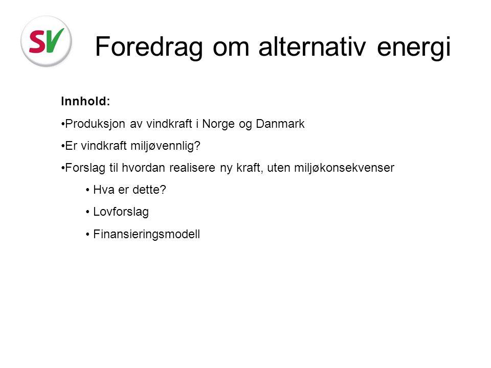 Foredrag om alternativ energi Innhold: Produksjon av vindkraft i Norge og Danmark Er vindkraft miljøvennlig? Forslag til hvordan realisere ny kraft, u