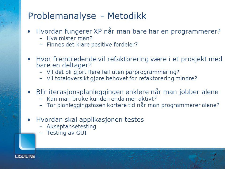 Problemanalyse - Metodikk Hvordan fungerer XP når man bare har en programmerer? –Hva mister man? –Finnes det klare positive fordeler? Hvor fremtredend