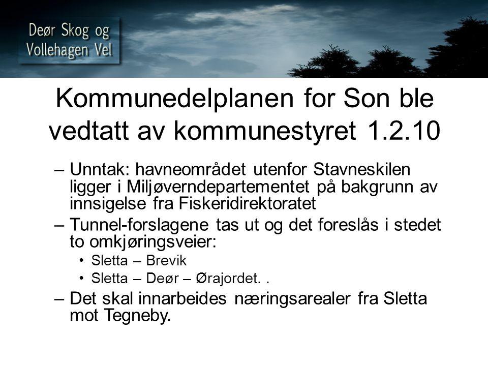 Kommunedelplanen for Son ble vedtatt av kommunestyret 1.2.10 –Unntak: havneområdet utenfor Stavneskilen ligger i Miljøverndepartementet på bakgrunn av innsigelse fra Fiskeridirektoratet –Tunnel-forslagene tas ut og det foreslås i stedet to omkjøringsveier: Sletta – Brevik Sletta – Deør – Ørajordet..