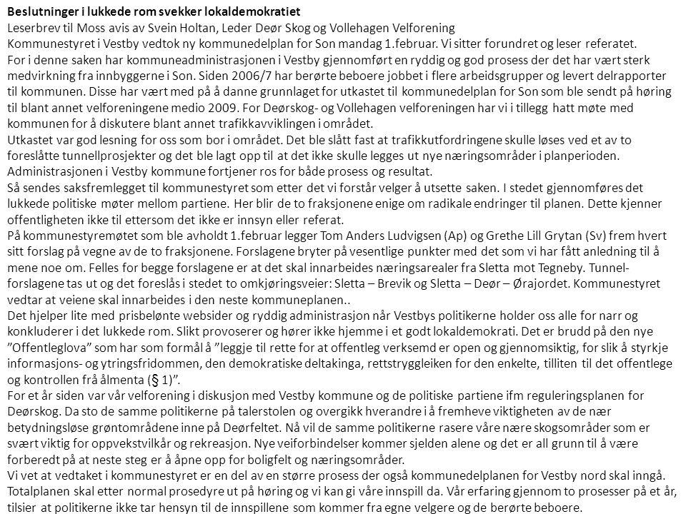 Beslutninger i lukkede rom svekker lokaldemokratiet Leserbrev til Moss avis av Svein Holtan, Leder Deør Skog og Vollehagen Velforening Kommunestyret i Vestby vedtok ny kommunedelplan for Son mandag 1.februar.