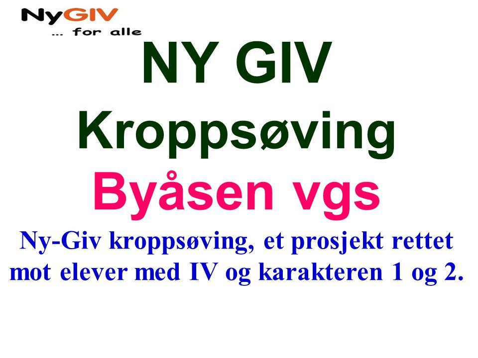 NY GIV Kroppsøving Byåsen vgs Ny-Giv kroppsøving, et prosjekt rettet mot elever med IV og karakteren 1 og 2..