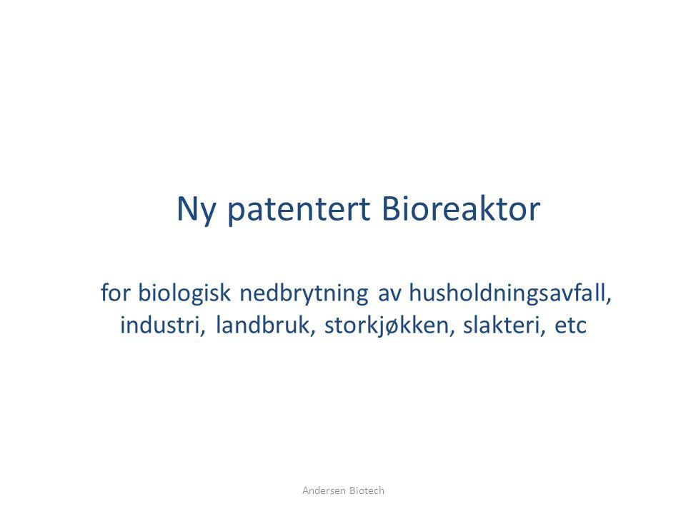 Ny patentert Bioreaktor for biologisk nedbrytning av husholdningsavfall, industri, landbruk, storkjøkken, slakteri, etc Andersen Biotech