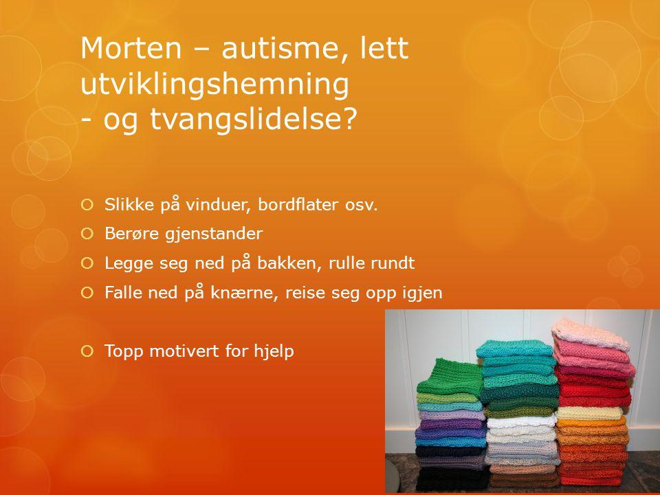 Morten – autisme, lett utviklingshemning - og tvangslidelse.