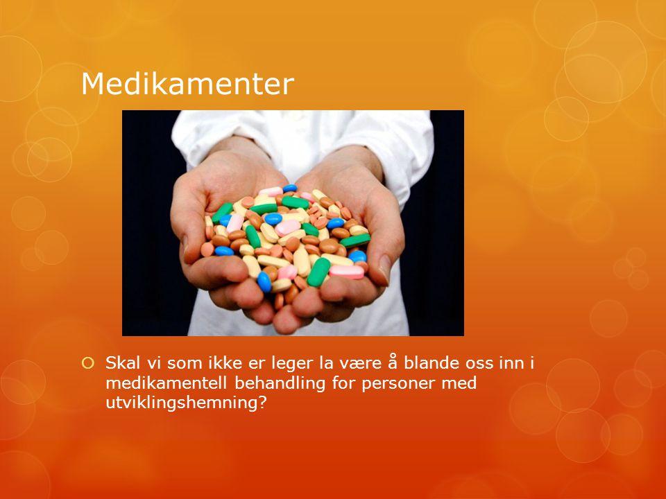 Medikamenter  Skal vi som ikke er leger la være å blande oss inn i medikamentell behandling for personer med utviklingshemning?