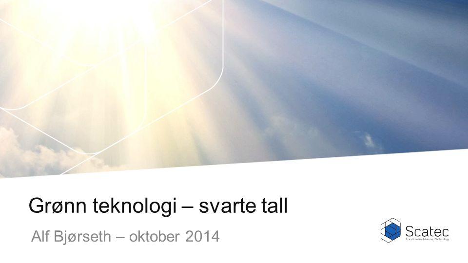 Grønn teknologi – svarte tall Alf Bjørseth – oktober 2014