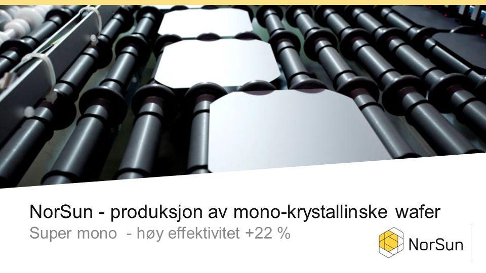 NorSun - produksjon av mono-krystallinske wafer Super mono - høy effektivitet +22 %