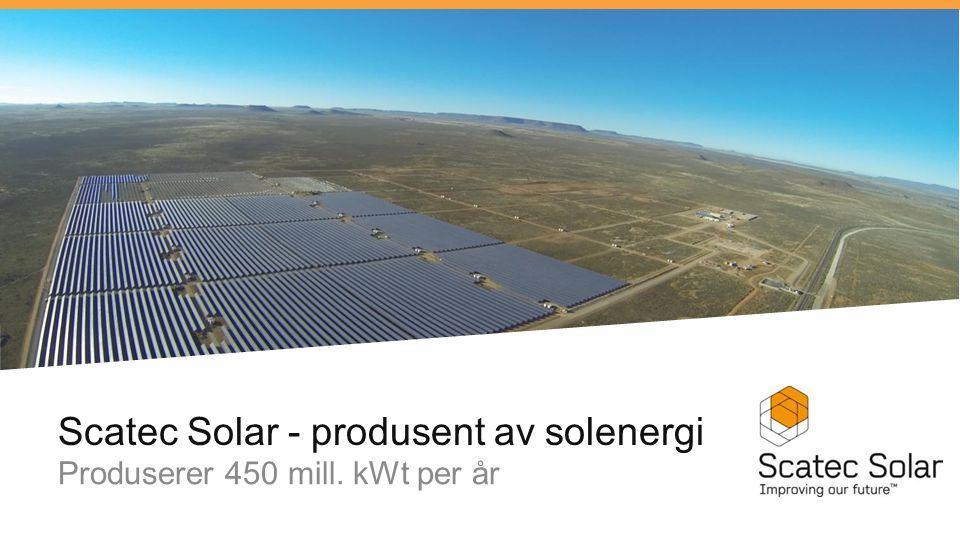 Scatec Solar - produsent av solenergi Produserer 450 mill. kWt per år
