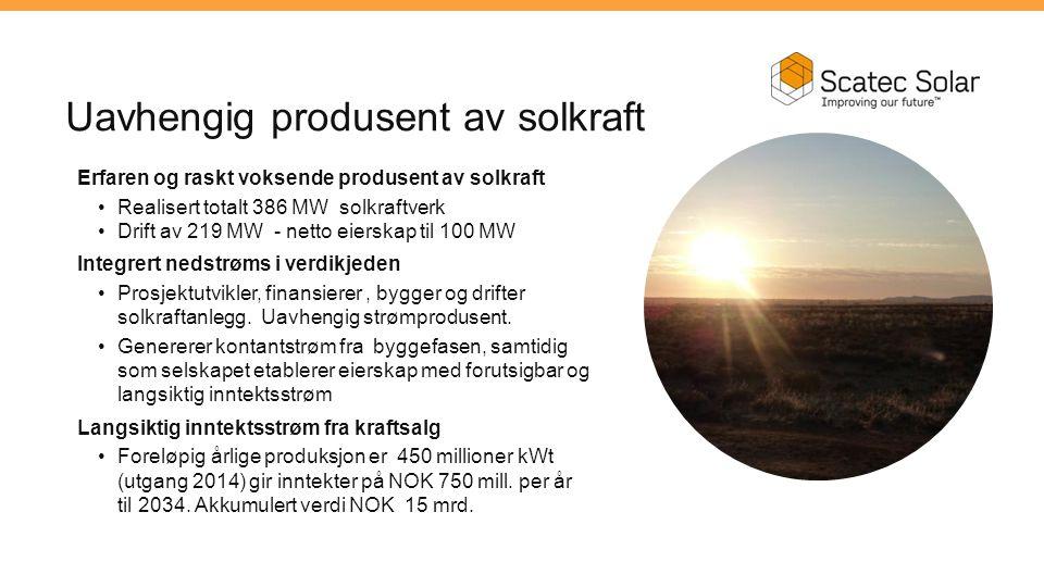 Uavhengig produsent av solkraft Erfaren og raskt voksende produsent av solkraft Realisert totalt 386 MW solkraftverk Drift av 219 MW - netto eierskap til 100 MW Integrert nedstrøms i verdikjeden Prosjektutvikler, finansierer, bygger og drifter solkraftanlegg.