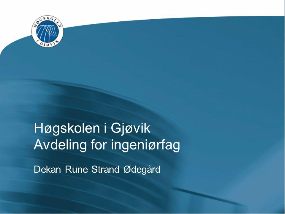 Høgskolen i Gjøvik Avdeling for ingeniørfag Dekan Rune Strand Ødegård