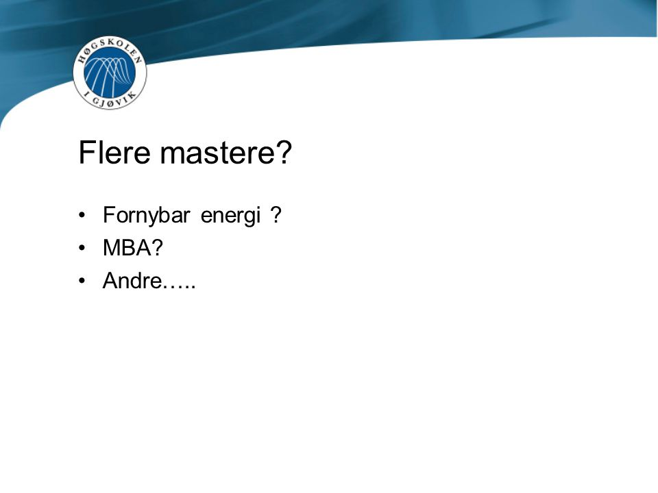 Flere mastere? Fornybar energi ? MBA? Andre…..
