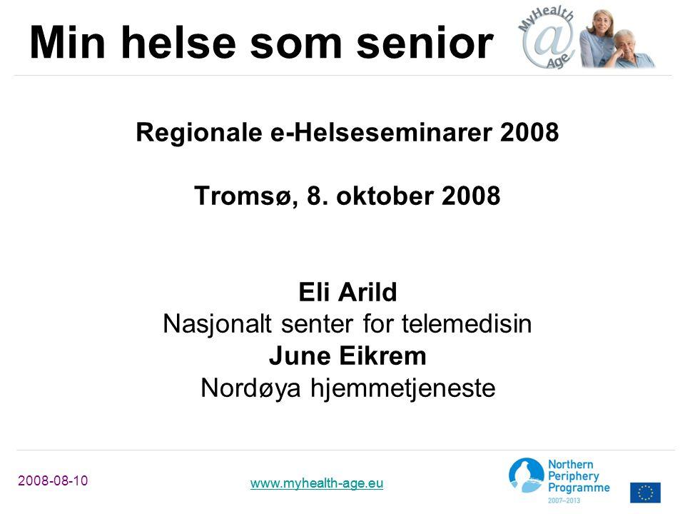 www.myhealth-age.eu 2008-08-10 www.myhealth-age.eu Min helse som senior Regionale e-Helseseminarer 2008 Tromsø, 8. oktober 2008 Eli Arild Nasjonalt se