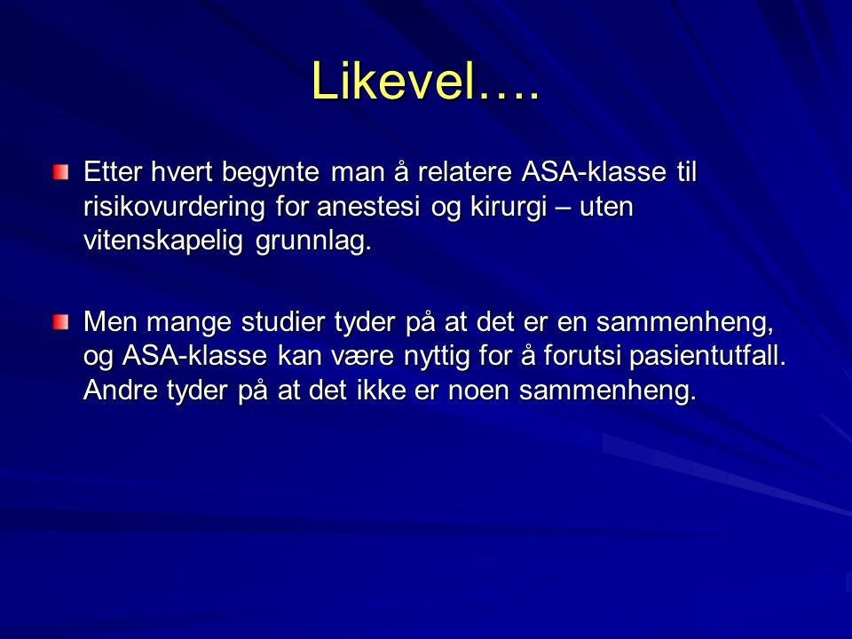 Likevel…. Etter hvert begynte man å relatere ASA-klasse til risikovurdering for anestesi og kirurgi – uten vitenskapelig grunnlag. Men mange studier t