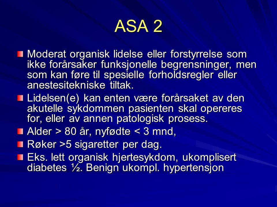 ASA 2 Moderat organisk lidelse eller forstyrrelse som ikke forårsaker funksjonelle begrensninger, men som kan føre til spesielle forholdsregler eller anestesitekniske tiltak.
