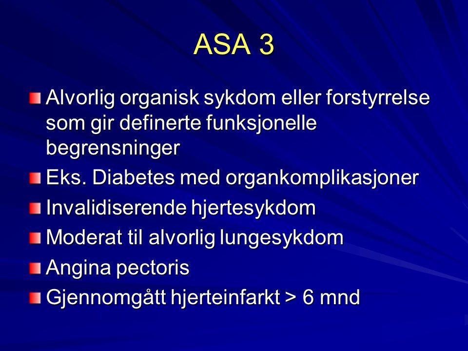 ASA 3 Alvorlig organisk sykdom eller forstyrrelse som gir definerte funksjonelle begrensninger Eks. Diabetes med organkomplikasjoner Invalidiserende h