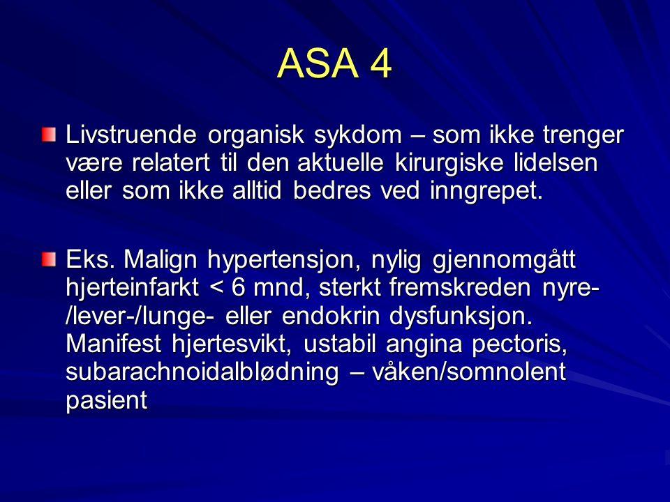 ASA 4 Livstruende organisk sykdom – som ikke trenger være relatert til den aktuelle kirurgiske lidelsen eller som ikke alltid bedres ved inngrepet. Ek