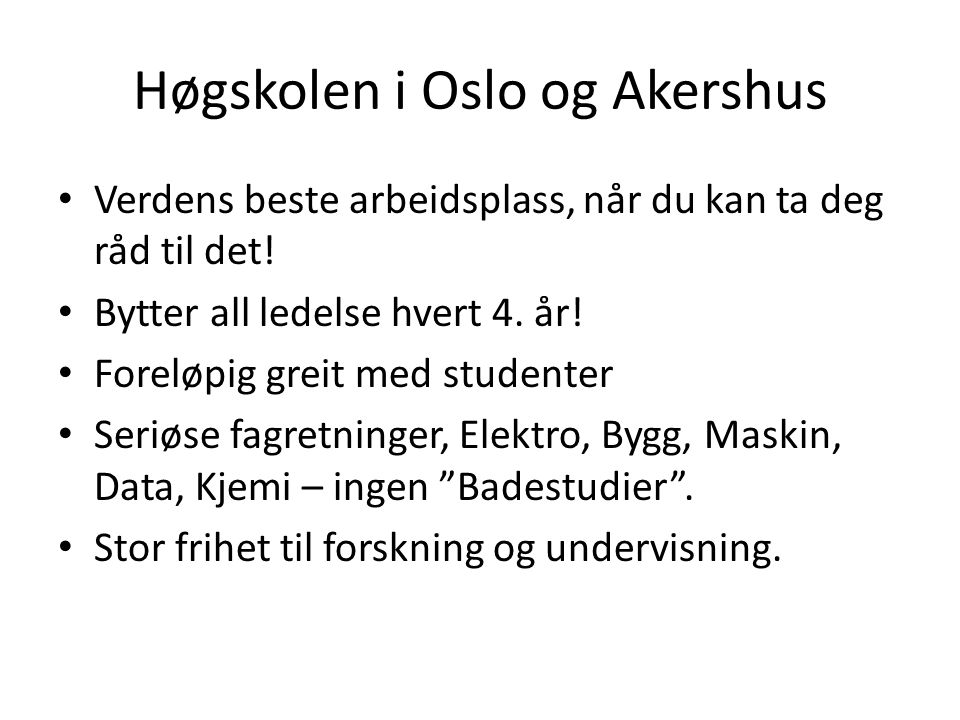Høgskolen i Oslo og Akershus Verdens beste arbeidsplass, når du kan ta deg råd til det! Bytter all ledelse hvert 4. år! Foreløpig greit med studenter