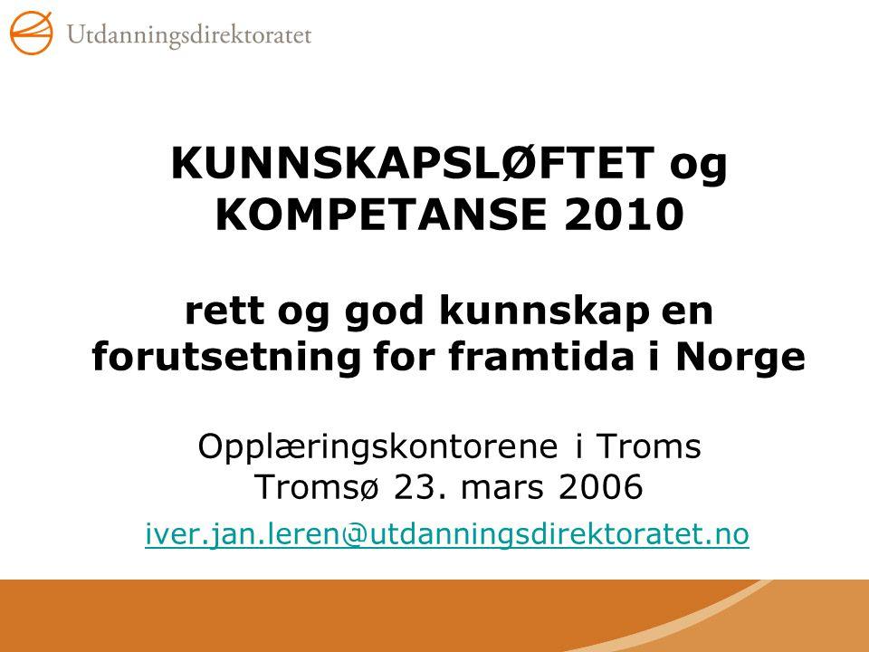 KUNNSKAPSLØFTET og KOMPETANSE 2010 rett og god kunnskap en forutsetning for framtida i Norge Opplæringskontorene i Troms Tromsø 23.