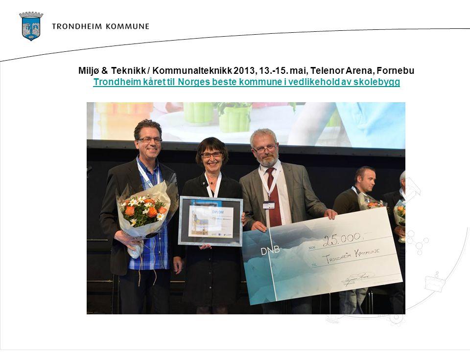 Miljø & Teknikk / Kommunalteknikk 2013, 13.-15. mai, Telenor Arena, Fornebu Trondheim kåret til Norges beste kommune i vedlikehold av skolebygg Trondh