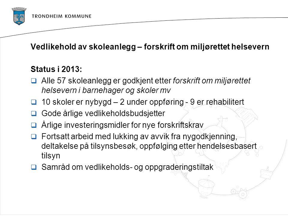 Vedlikehold av skoleanlegg – forskrift om miljørettet helsevern Status i 2013:  Alle 57 skoleanlegg er godkjent etter forskrift om miljørettet helsev