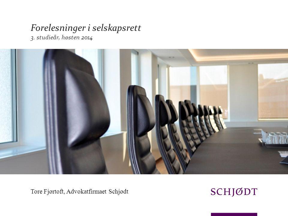 Forelesninger i selskapsrett 3. studieår, høsten 2014 Tore Fjørtoft, Advokatfirmaet Schjødt