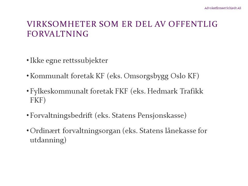 Advokatfirmaet Schjødt AS VIRKSOMHETER SOM ER DEL AV OFFENTLIG FORVALTNING Ikke egne rettssubjekter Kommunalt foretak KF (eks. Omsorgsbygg Oslo KF) Fy