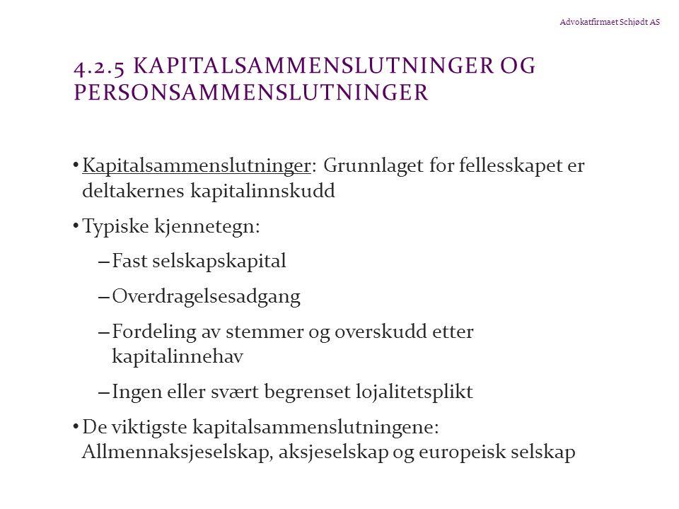 Advokatfirmaet Schjødt AS 4.2.5 KAPITALSAMMENSLUTNINGER OG PERSONSAMMENSLUTNINGER Kapitalsammenslutninger: Grunnlaget for fellesskapet er deltakernes