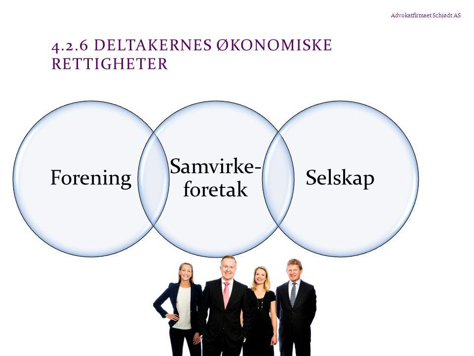 Advokatfirmaet Schjødt AS 4.2.6 DELTAKERNES ØKONOMISKE RETTIGHETER Forening Samvirke- foretak Selskap