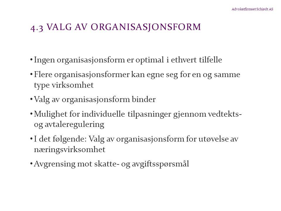 Advokatfirmaet Schjødt AS 4.3 VALG AV ORGANISASJONSFORM Ingen organisasjonsform er optimal i ethvert tilfelle Flere organisasjonsformer kan egne seg f