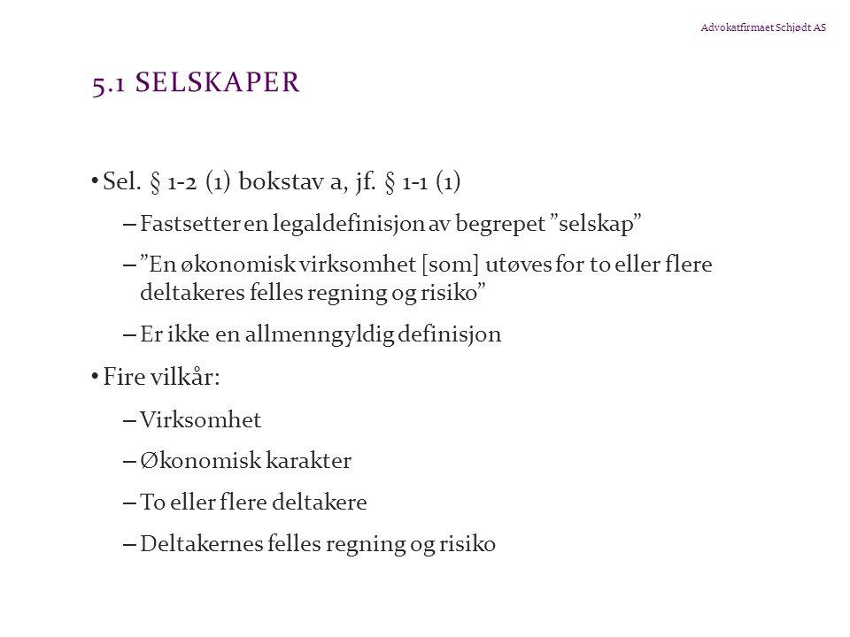"""Advokatfirmaet Schjødt AS 5.1 SELSKAPER Sel. § 1-2 (1) bokstav a, jf. § 1-1 (1) – Fastsetter en legaldefinisjon av begrepet """"selskap"""" – """"En økonomisk"""