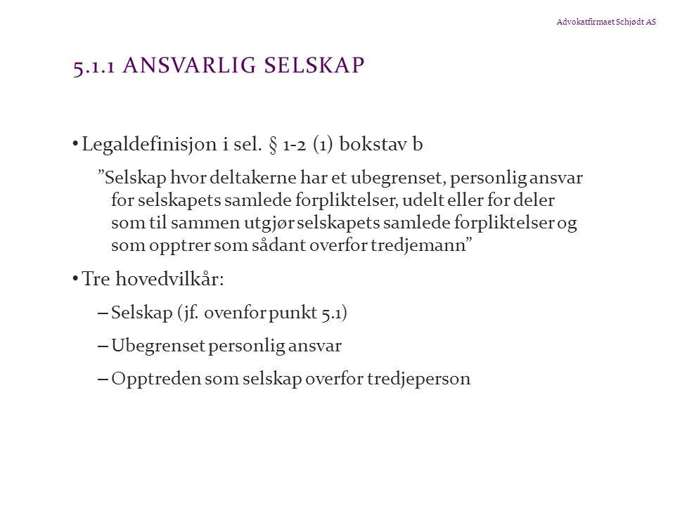 """Advokatfirmaet Schjødt AS 5.1.1 ANSVARLIG SELSKAP Legaldefinisjon i sel. § 1-2 (1) bokstav b """"Selskap hvor deltakerne har et ubegrenset, personlig ans"""