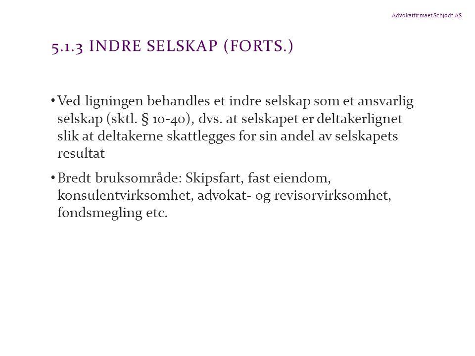 Advokatfirmaet Schjødt AS 5.1.3 INDRE SELSKAP (FORTS.) Ved ligningen behandles et indre selskap som et ansvarlig selskap (sktl. § 10-40), dvs. at sels