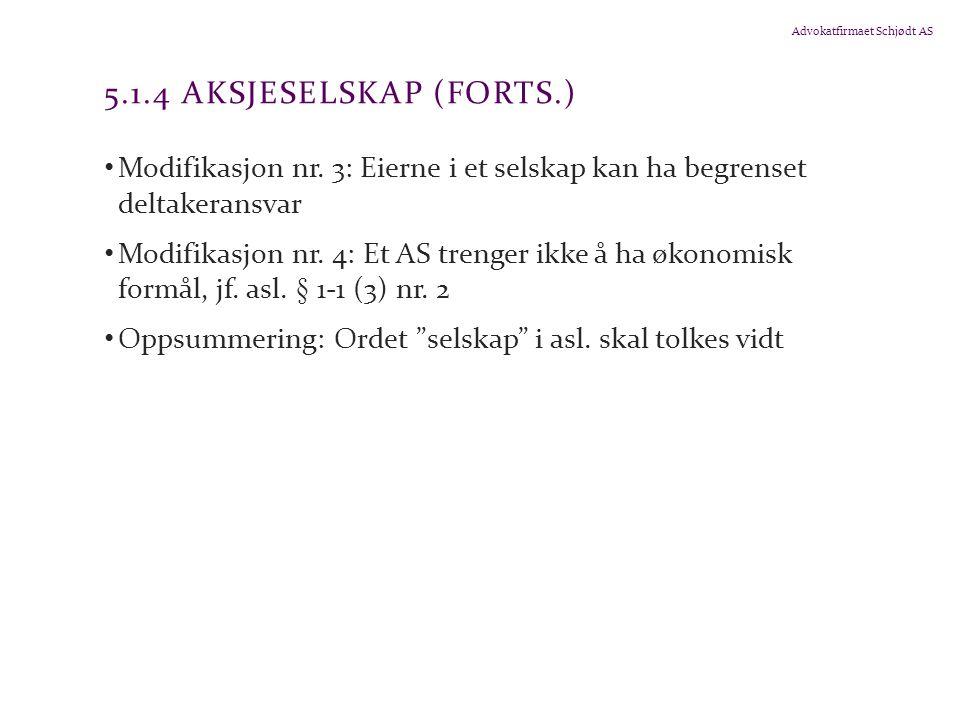 Advokatfirmaet Schjødt AS 5.1.4 AKSJESELSKAP (FORTS.) Modifikasjon nr. 3: Eierne i et selskap kan ha begrenset deltakeransvar Modifikasjon nr. 4: Et A