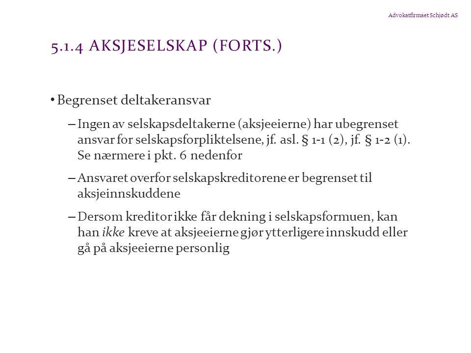 Advokatfirmaet Schjødt AS 5.1.4 AKSJESELSKAP (FORTS.) Begrenset deltakeransvar – Ingen av selskapsdeltakerne (aksjeeierne) har ubegrenset ansvar for s